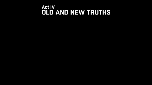 Act IV - Old and New Truths
